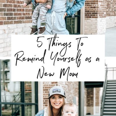 5 Things To Remind Yourself As A New Mom